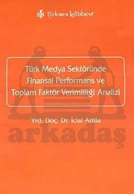 Türk Medya Sektöründe Finansal Performans ve Toplam Faktör Verimlilği Analizi