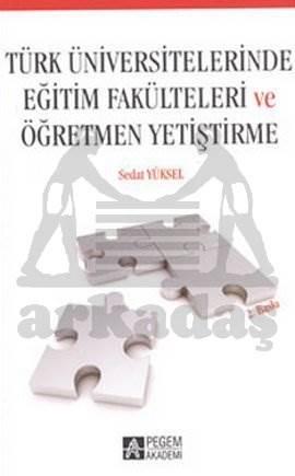 Türk Üniversitelerinde Eğitim Fakülteleri ve Öğretmen Yetiştirme