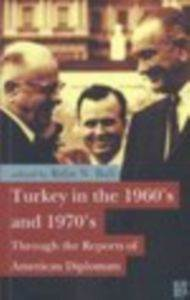 Turkey in the 1960s and 1970s; Through the Reports of American Diplomats