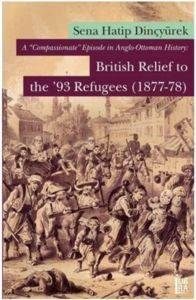A Compassionate Episode in Anglo-Ottoman History; British Relief to the 93 Refugees (1877-78)