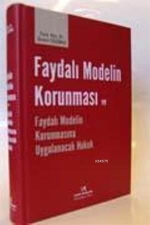 Faydalı Modelin Korunması Ve Faydalı Modelin Korunmasına Uygulanacak Hukuk