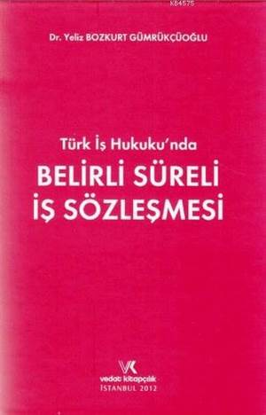 Türk İş Hukuku?Nda Belirli Süreli İş Sözleşmesi