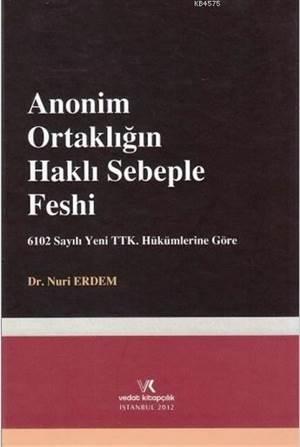 Anonim Ortaklığın Haklı Sebeple Feshi; 6102 Sayılı Yeni TTK. Hükümlerine Göre