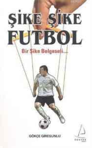 Şike Şike Futbol;<br/>Bir Şike Belg ...