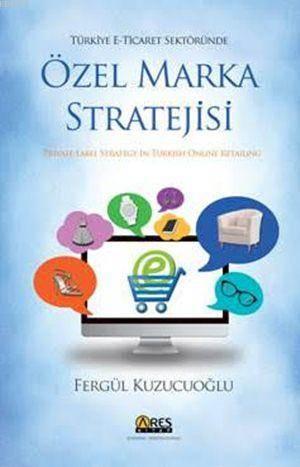 """""""Türkiye E-Ticaret Sektöründe Özel Marka Stratejisi """""""