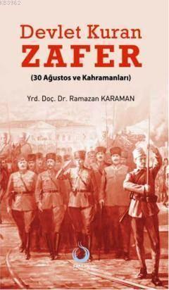 Devlet Kuran Zafer; (30 Ağustos Ve Kahramanları)