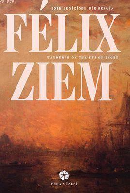 Felix Ziem - Işık Denizinde Bir Gezgin; Felix Ziem - Wander On The Sea Of Light