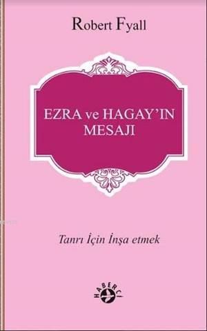 Ezra Ve Hagay'ın Mesajı; Tanrı İçin İnşa Etmek