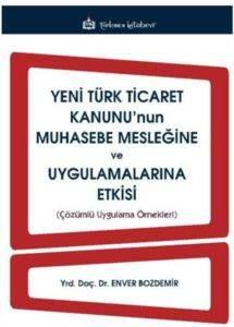 Yeni Türk Ticaret Kanununun Muhasebe Mesleğine ve Uygulamalarına Etkisi