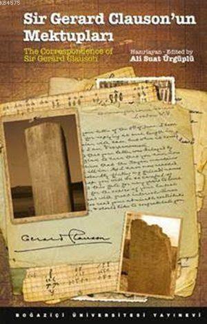 Sir Gerard Clauson'un Mektupları; 13. Yüzyıl Öncesi İç Asya'da Türkler ve Diğer Kavimler