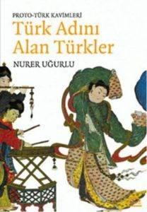 Türk Adını Alan Türkler; Proto - Türk Kavimleri