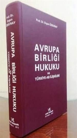 Avrupa Birliği Hukuku Ve Türkiye-AB İlişkileri