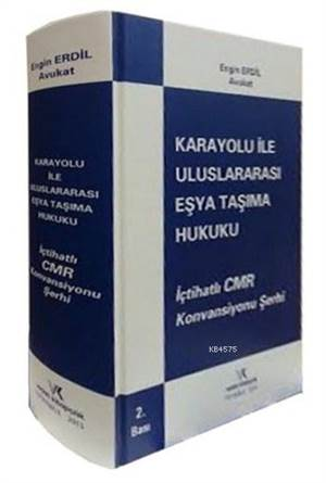 Karayolu İle Uluslararası Eşya Taşıma Hukuku (Ciltli); İçtihatlı CMR Konvansiyonu Şerhi