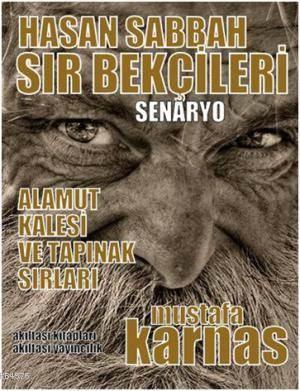 Hasan Sabbah Sır Bekçileri; Alamut Kalesi Ve Tapınak Sırları - Senaryolar Serisi 6