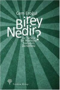 Birey Nedir?; Öz Türkçe Bir Marksist Yaklaşım Denemesi