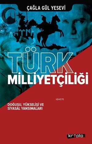 Türk Milliyetçiliği; Doğuşu, Yükselişi Ve Siyasal Yansımaları