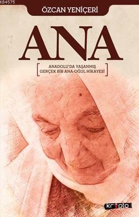 Ana; Anadolu'da Yaşanmış Gerçek Bir Ana Oğul Hikayesi