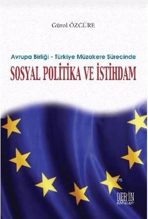 Avrupa Birliği ? Türkiye Müzakere Sürecinde Sosyal Politika Ve İstihdam