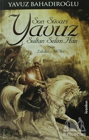 Son Süvari Yavuz Sultan Selim Han