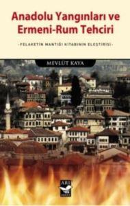 Anadolu Yangınları Ve Ermeni Rum Tehciri; Felaketin Mantığı Kitabının Eleştirisi