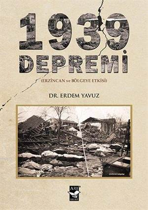 1939 Depremi; (Erzincan Ve Bölgeye Etkisi)