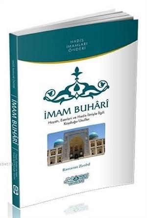 Hadis İmamları Önderi İmam Buhari; Hayatı, Eserleri Ve Hadis İlmiyle İlgili Koyduğu Usuller