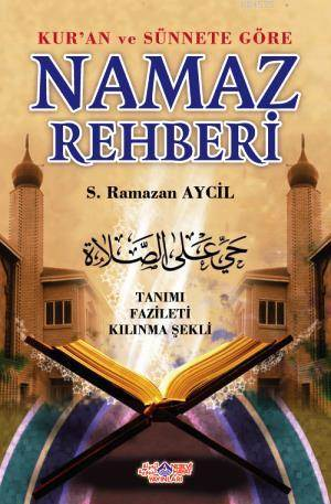 Kur'an Ve Sünnete Göre Namaz Rehberi; Tanımı - Fazileti - Kılınma Şekli