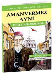 Aman Vermez Avni - İskeletler Arasında; Osmanlı'nın Sherlock Holmes'u
