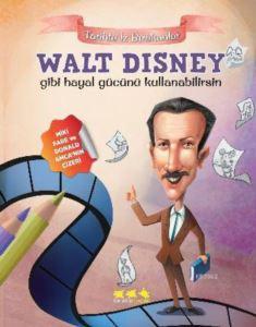 Walt Disney Gibi Hayal Gücünü Kullanabilirsin; Tarihte İz Bırakanlar