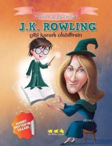 J.K. Rowling Gibi Kararlı Olabilirsin; Tarihte İz Bırakanlar
