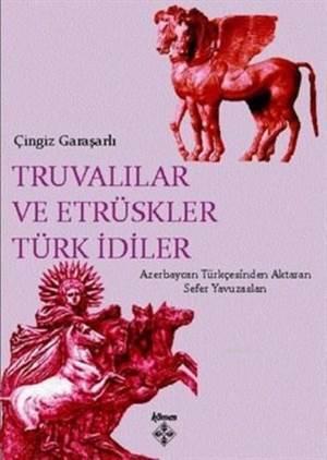 Truvalılar Ve Etrüskler Türk İdiler