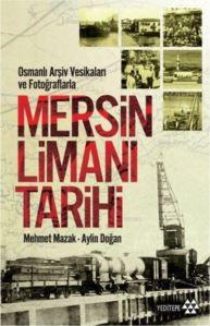 Mersin Limanı Tarihi; Osmanlı Arşiv Vesikaları Ve Fotoğraflarla
