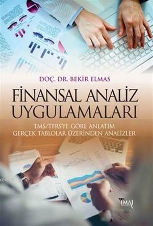 Finansal Analiz Uygulamaları; TMS/TFRS'ye Göre Anlatım Gerçek Tablolar Üzerinden Analizler