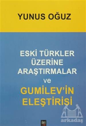 Eski Türkler Üzerine Araştırmalar ve Gumilevi'in Eleştirisi