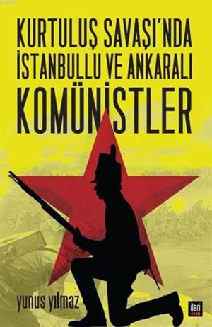 Kurtuluş Savaşı'nda İstanbullu Ve Ankaralı Komünistler