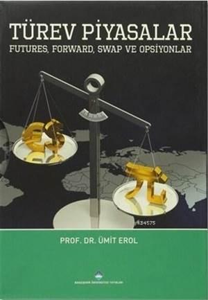 Türev Piyasalar; Futures, Forward, Swap Ve Opsiyonlar / İleri Düzey