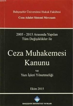 Ceza Muhakemesi Kanunu Ve Yazı İşleri Yönetmeliği; 2005-2015 Arasında Yapılan Tüm Değişiklikler İle