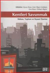 Kentleri Savunmak; Mekan, Toplum ve Siyaset Üzerine