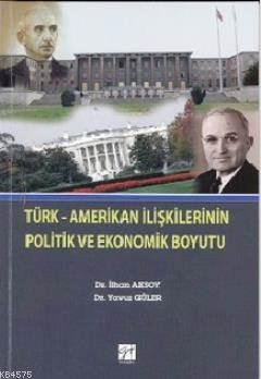 Türk  Amerikan İlişkilerinin Politik Ve Ekonomik Boyutu