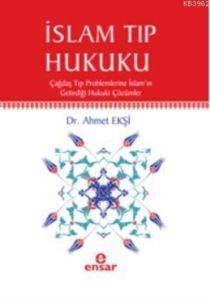 İslam Tıp Hukuku; Çağdaş Tıp Problemlerine İslamın Getirdiği Hukuki Çözümler