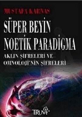 Süper Beyin Noetik Paradigma; Aklın Şifreleri ve Omnolojinin Şifreleri