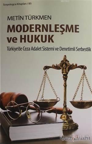 Modernleşme Ve Hukuk; Türkiye'de Ceza Adalet Sistemi Ve Denetimli Serbestlik