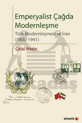 Emperyalist Çağda Modernleşme; Türk Modernleşmesi ve İran (1800-1941)