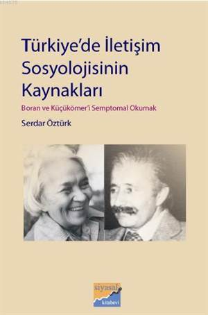 Türkiye'de İletişim Sosyolojisinin Kaynakları; Boran Ve Küçükömeri Semptomal Okumak