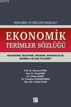 Açıklamalı Ve İngilizce Karşılıklı Ekonomik Terimler Sözlüğü; Ekonomi, İşletme, Finans, Bankacılık, Borsa Ve Dış Ticaret
