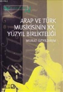 Arap Ve Türk Musikisinin XX. Yüzyıl Birlikteliği