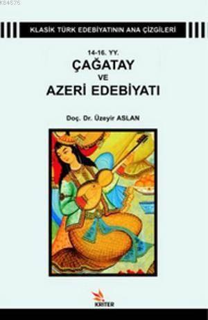 14 - 16 YY. Çağatay Ve Azeri Edebiyatı; Klasik Türk Edebiyatı Ana Çizgileri 1