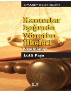 """Kanunlar Işığında Yönetim İlkeleri """"Âsafnâme"""" Lutfi Paşa"""