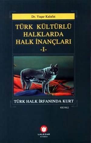 Türk Kültürlü Halklarda Halk İnançlarıı; Türk Halk İrfanında Kurt