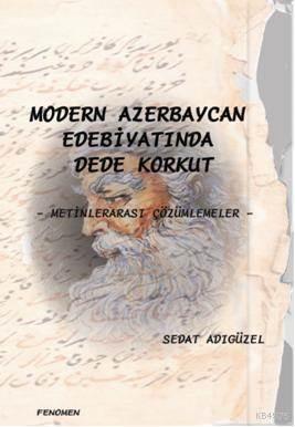 Modern Azerbeycan Edebiyatında Dede Korkut; Metinlerarası Çözümlemeler